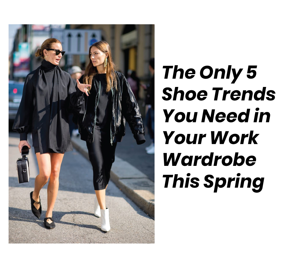 The Only 5 Shoe Trends You Need in Your Work Wardrobe This Spring