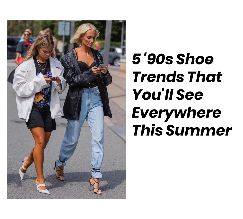 90s Shoe Trends That You'll See Everywhere This Summer