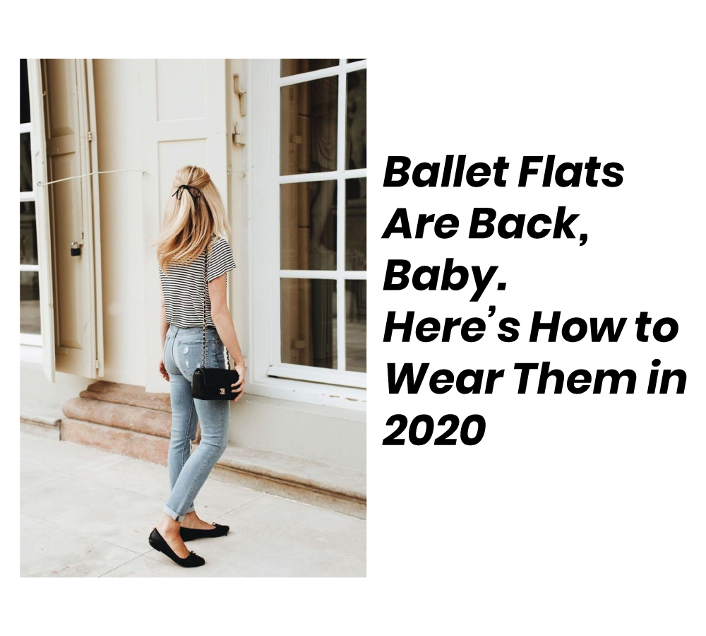 Ballet Flats Are Back, Baby. Here's How to Wear Them in 2020
