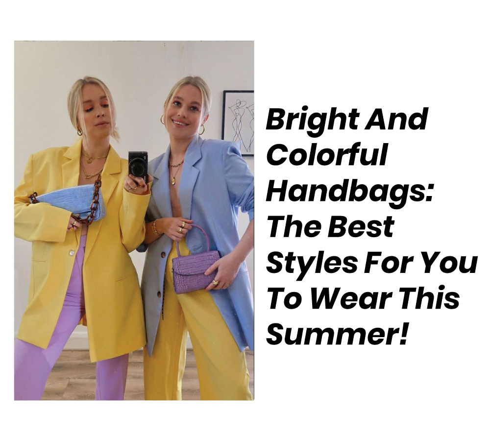 Bright And Colorful Handbags The Best Styles For You To Wear This Summer!