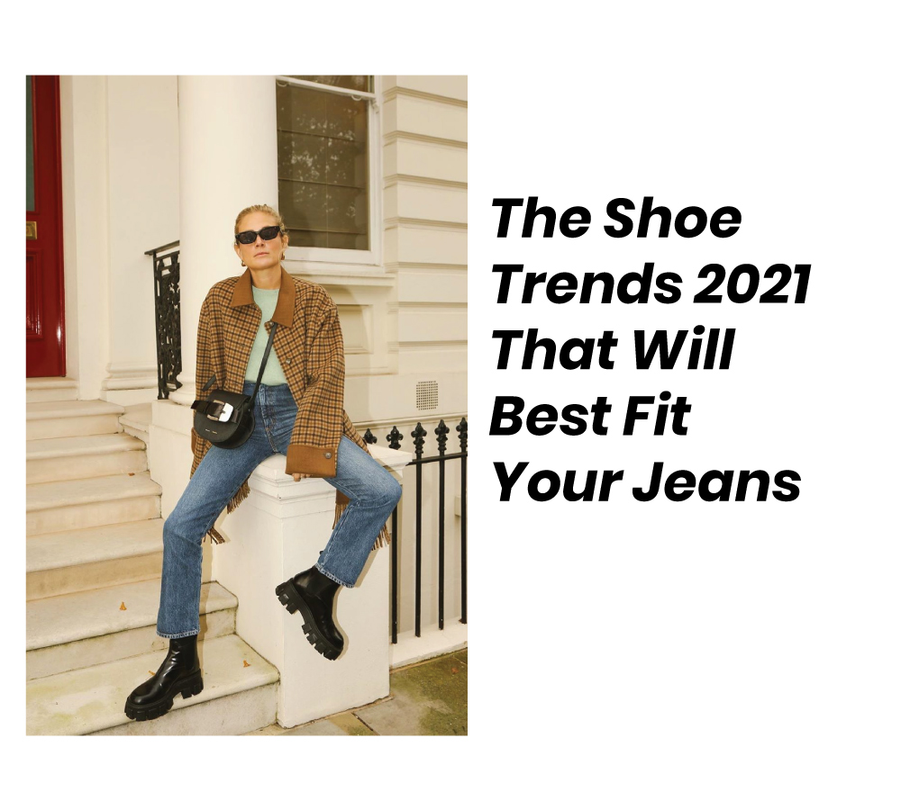 Shoe Trends 2021 That Will Best Fit Your Jeans