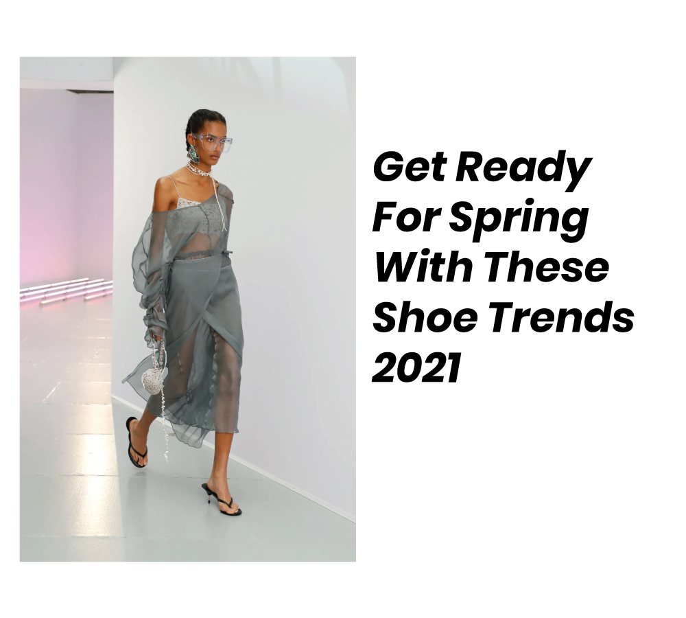 Get Ready For Spring With These Shoe Trends 2021