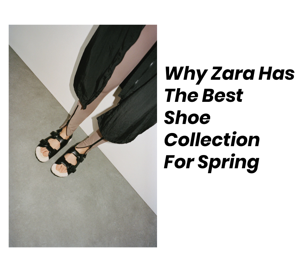 Why Zara Has The Best Shoe Collection For Spring