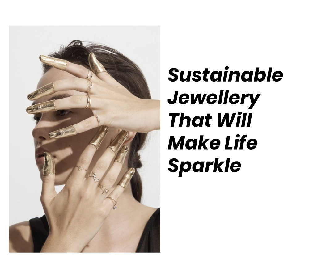 Sustainable Jewellery That Will Make Life Sparkle