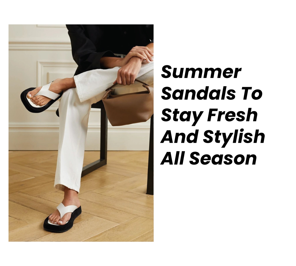 Summer Sandals To Stay Fresh And Stylish All Season