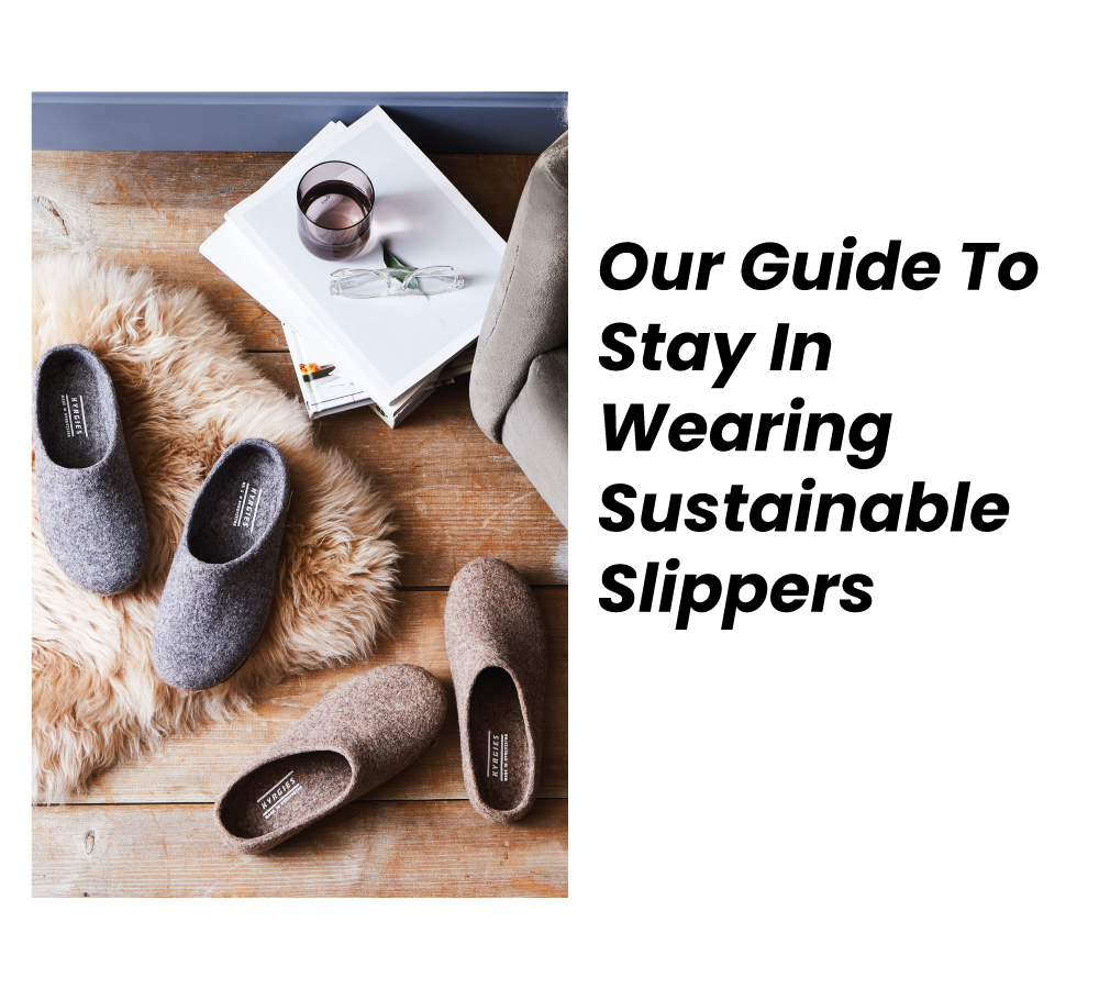 Our Guide To Stay In Wearing Sustainable Slippers