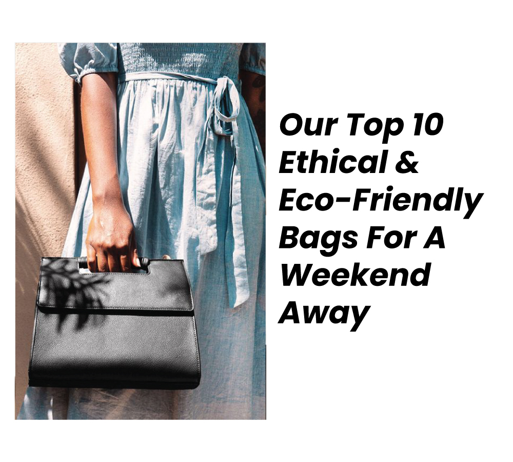 Top Ethical & Eco-FriendlyBags For A Weekend Away
